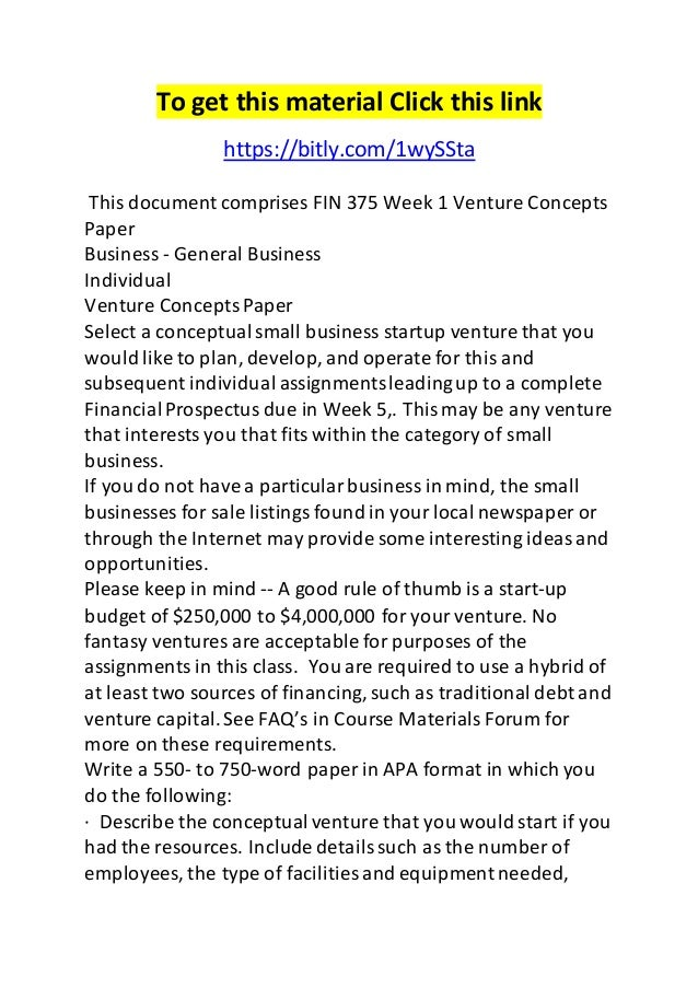 venture concept wk 1 Fin 375 fin375 week 1 individual assignment venture concepts paper for this and subsequent assignments leading up to a complete financial prospectus due in 5 select.