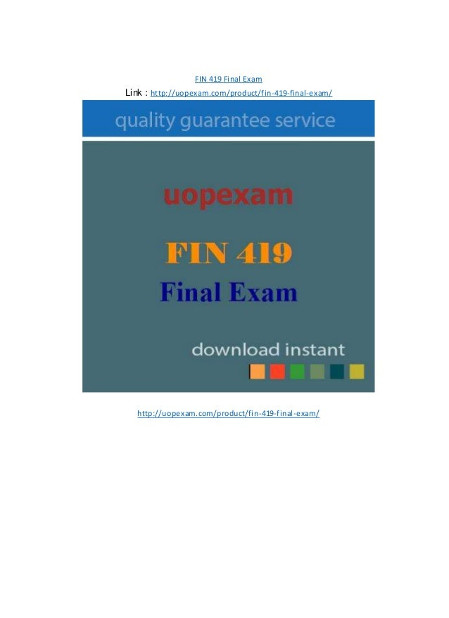 FIN 419 Final Exam Link : http://uopexam.com/product/fin-419-final-exam/ http://uopexam.com/product/fin-419-final-exam/