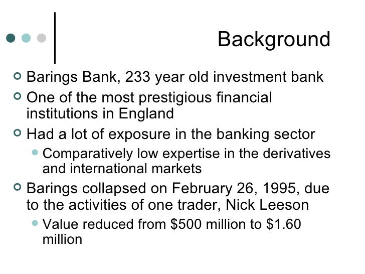 """nick leeson and barings bank incident Commodities trading: nick leeson, internal controls and the collapse of barings bank partnerships during implementation"""" 10 this served as the catalyst for embracing a new approach, a process that significantly accelerated following the collapse of the barings group, a."""