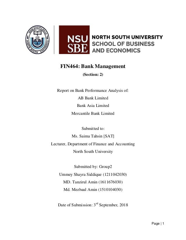 Page   1 FIN464: Bank Management (Section: 2) Report on Bank Performance Analysis of: AB Bank Limited Bank Asia Limited Me...