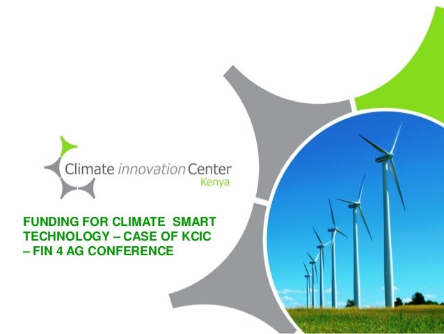 FUNDING FOR CLIMATE SMART TECHNOLOGY – CASE OF KCIC – FIN 4 AG CONFERENCE