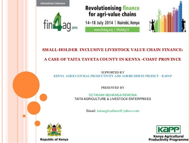 SMALL-HOLDER INCLUSIVE LIVESTOCK VALUE CHAIN FINANCE: A CASE OF TAITA TAVETA COUNTY IN KENYA -COAST PROVINCE SUPPORTED BY ...