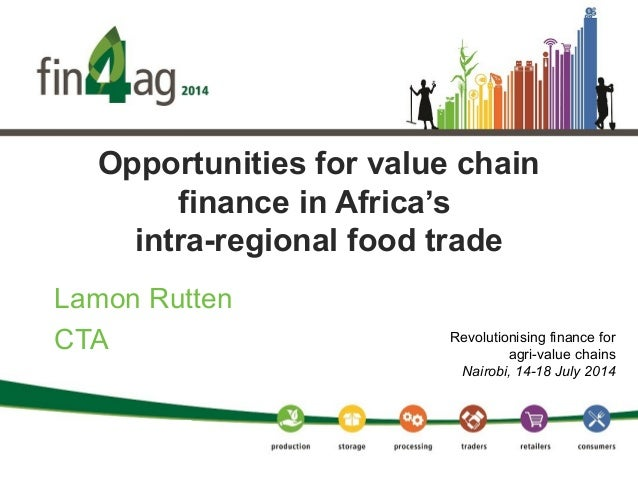Opportunities for value chain finance in Africa's intra-regional food trade Lamon Rutten CTA Revolutionising finance for a...