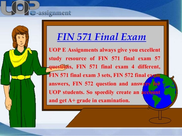 fin 571 final exam questions View test prep - fin 571 final exam from fin 571 571 at university of phoenix question find study resources main menu by school by subject by book literature study guides infographics get instant tutoring help earn by contributing  question 1 your answer is correct.