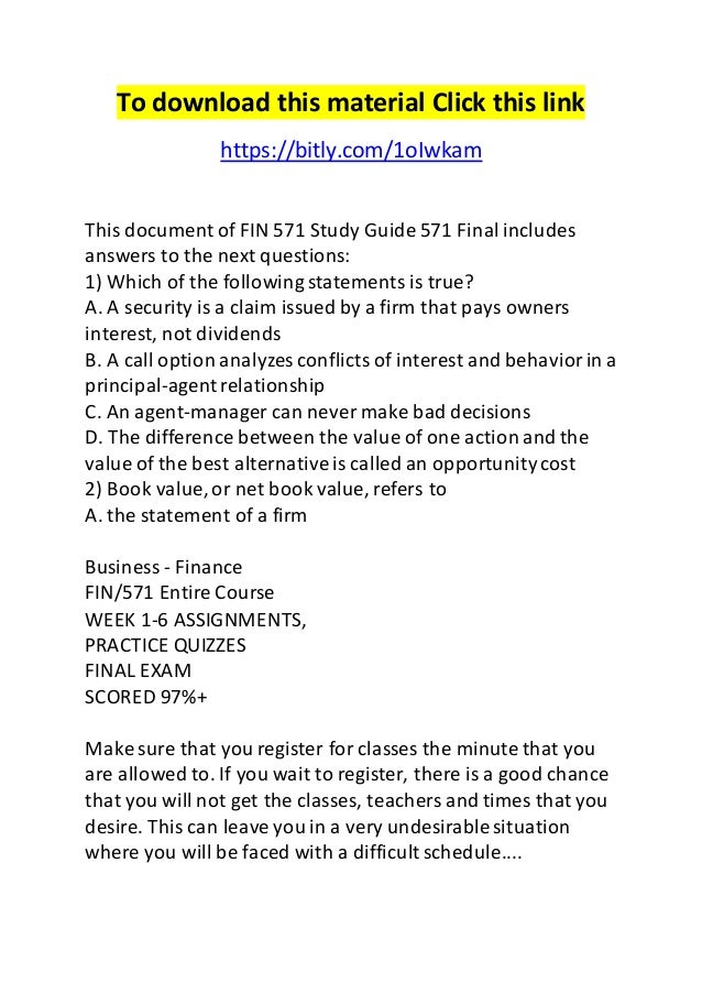 To download this material Click this link  https://bitly.com/1oIwkam  This document of FIN 571 Study Guide 571 Final inclu...