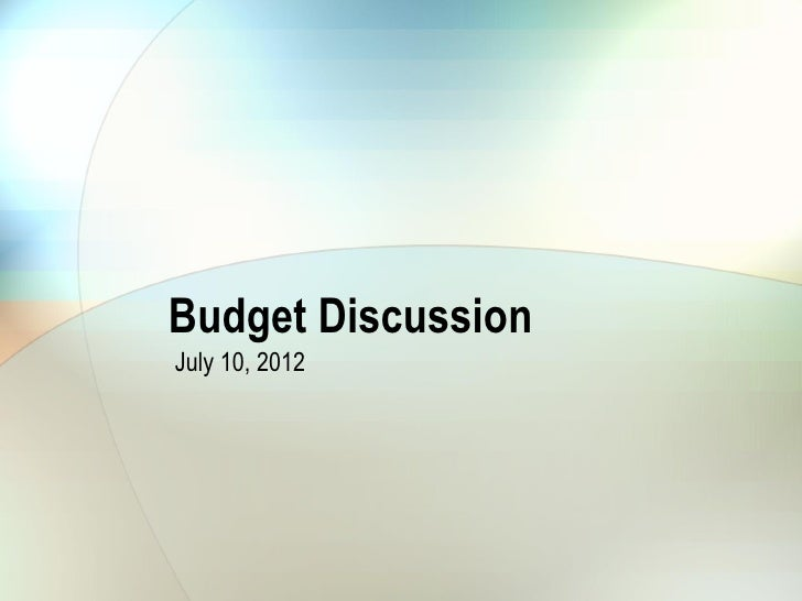 Budget DiscussionJuly 10, 2012
