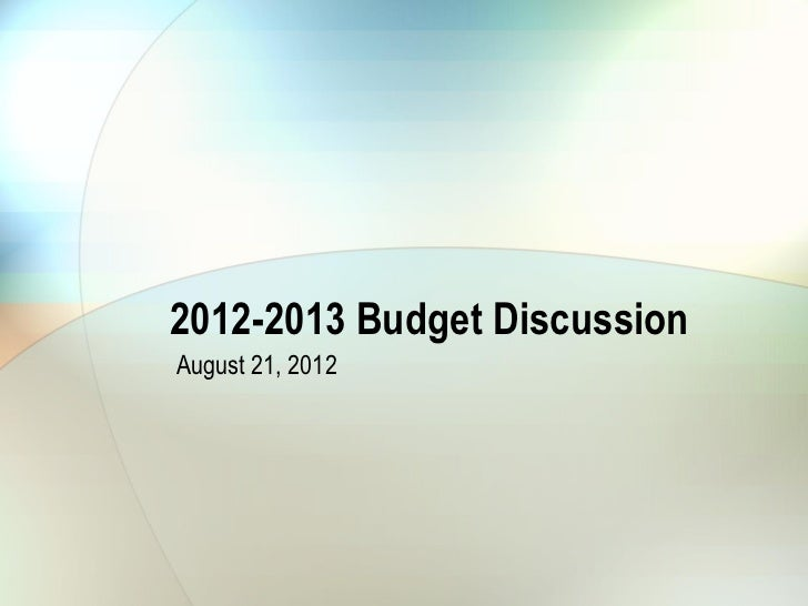 2012-2013 Budget DiscussionAugust 21, 2012
