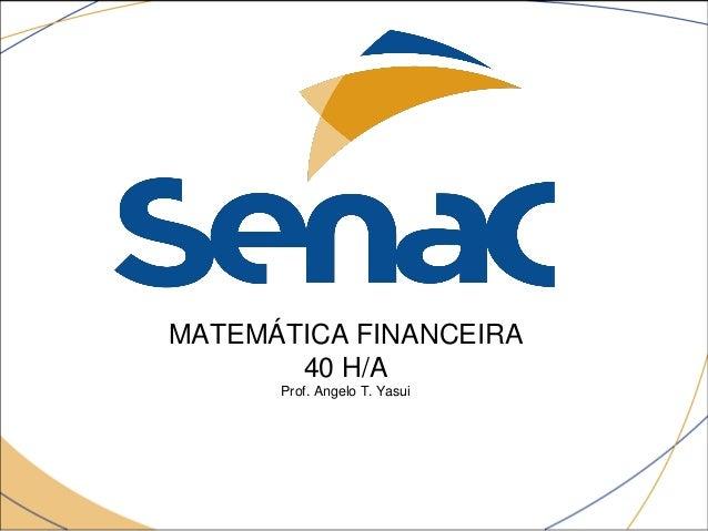 MATEMÁTICA FINANCEIRA       40 H/A      Prof. Angelo T. Yasui