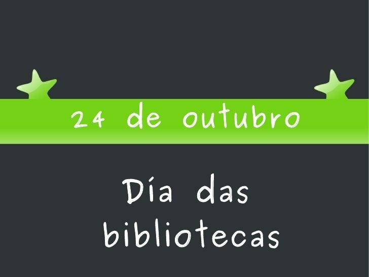 CPI DA RIBEIRA <ul><li>24 de outubro </li></ul>Día das bibliotecas