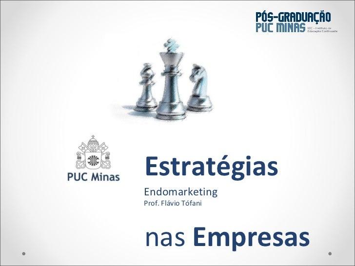 Estratégias   nas  Empresas Endomarketing Prof. Flávio Tófani