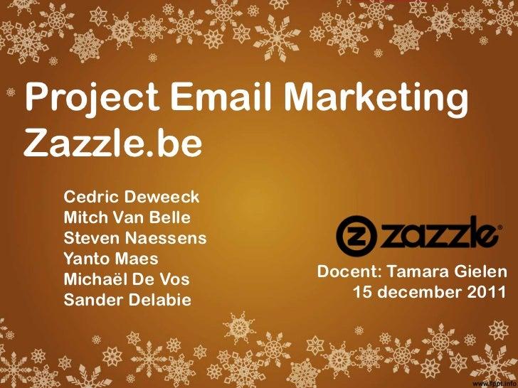 Project Email MarketingZazzle.be  Cedric Deweeck  Mitch Van Belle  Steven Naessens  Yanto Maes  Michaël De Vos    Docent: ...