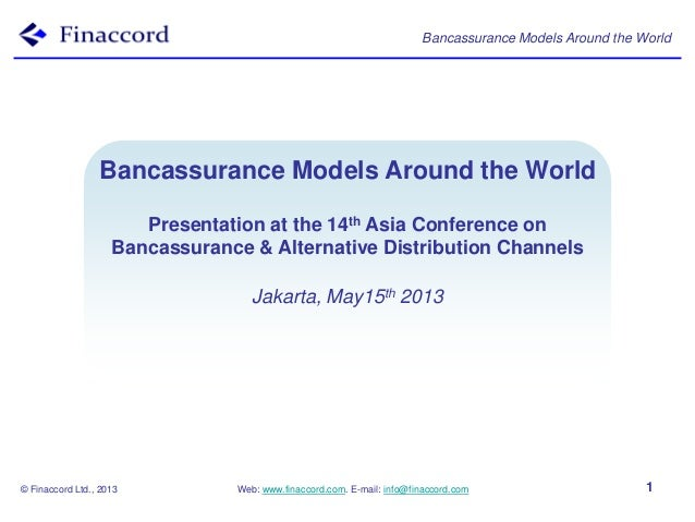 Bancassurance Models Around the World© Finaccord Ltd., 2013 Web: www.finaccord.com. E-mail: info@finaccord.com 1Bancassura...