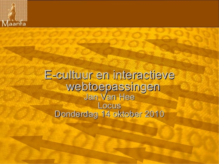 E-cultuur en interactieve    webtoepassingen        Jan Van Hee           Locus  Donderdag 14 oktober 2010