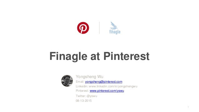 Finagle at Pinterest 1 Yongsheng Wu Email: yongsheng@pinterest.com Linkedin: www.linkedin.com/in/yongshengwu Pinterest: ww...