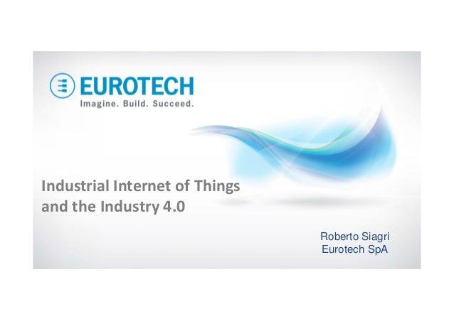 IndustrialInternetofThings andtheIndustry 4.0 Roberto Siagri Eurotech SpA