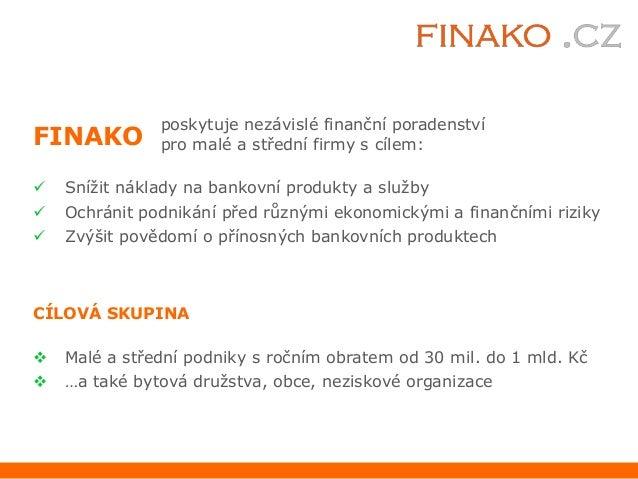 poskytuje nezávislé finanční poradenstvíFINAKO         pro malé a střední firmy s cílem:   Snížit náklady na bankovní pro...