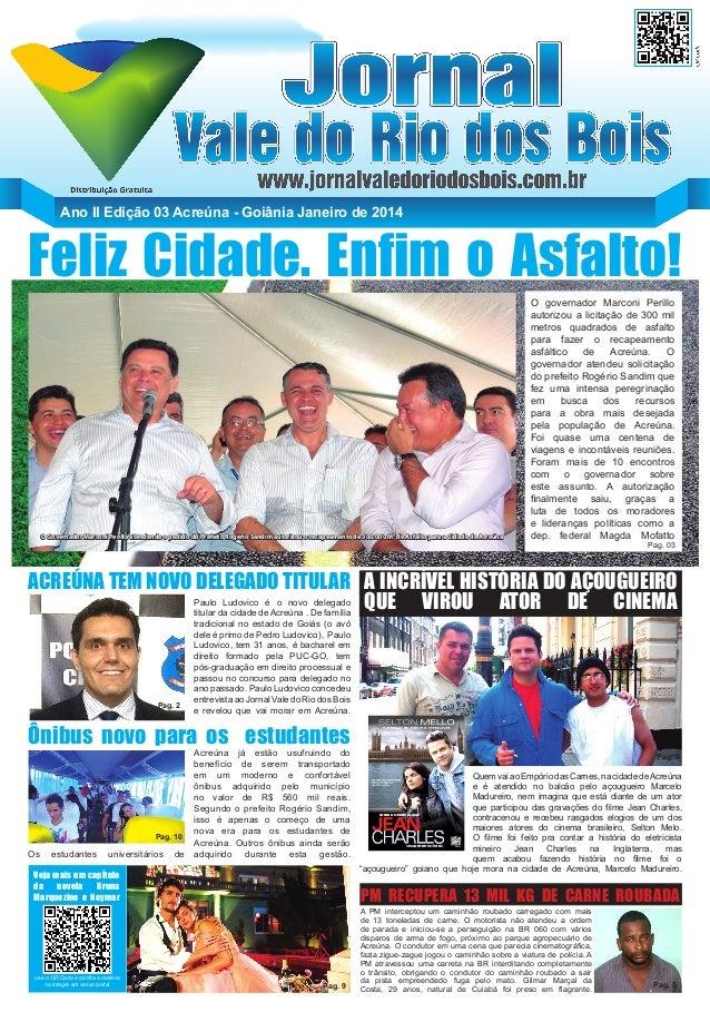 Ano II Edição 03 Acreúna - Goiânia Janeiro de 2014  Feliz Cidade. Enfim o Asfalto!  O Governador Marconi Perillo atendendo...