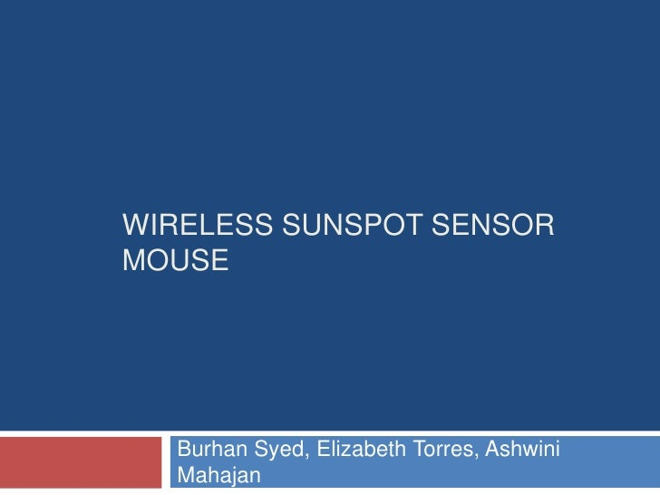 WIRELESS SUNSPOT SENSOR MOUSE       Burhan Syed, Elizabeth Torres, Ashwini   Mahajan