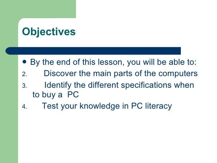 Objectives <ul><li>By the end of this lesson, you will be able to: </li></ul><ul><li>Discover the main parts of the comput...