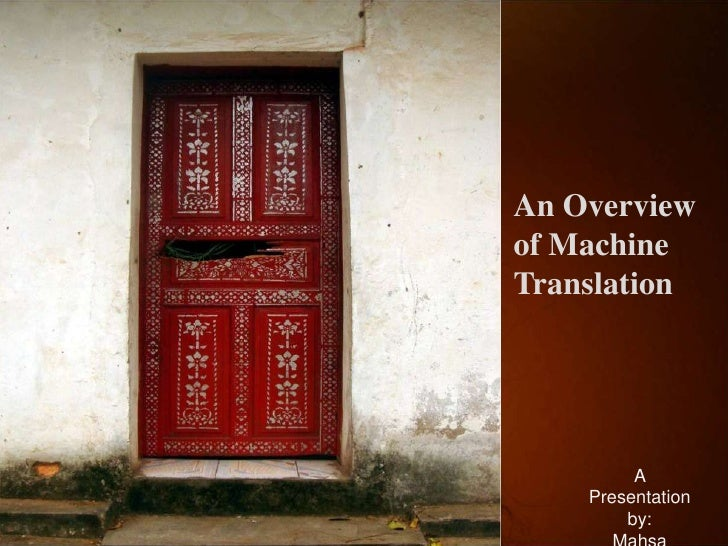 An Overview of Machine Translation              A     Presentation         by: