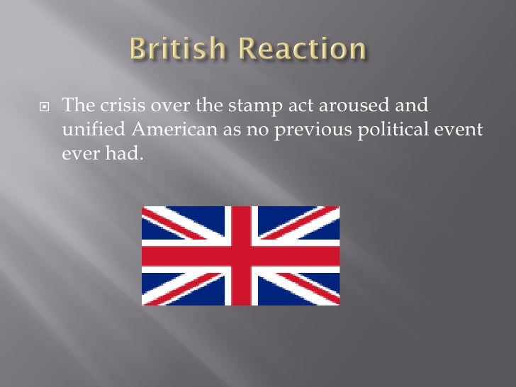    The crisis over the stamp act aroused and     unified American as no previous political event     ever had.
