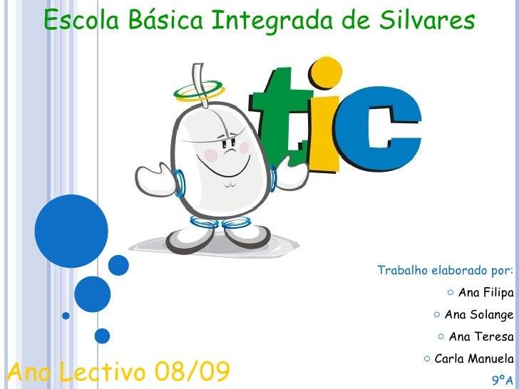Escola Básica Integrada de Silvares Ano Lectivo 08/09 <ul><li>Trabalho elaborado por: </li></ul><ul><li>Ana Filipa </li></...