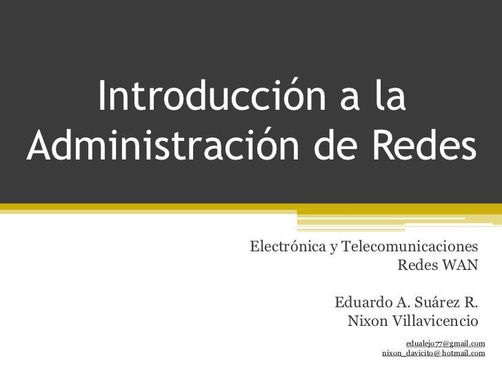 Introducción a la Administración de Redes<br />Electrónica y Telecomunicaciones<br />Redes WAN<br />Eduardo A. Suárez R.<b...