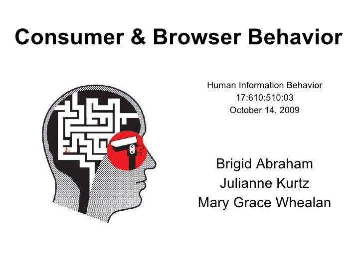Consumer & Browser Behavior <ul><li>Human Information Behavior </li></ul><ul><li>17:610:510:03 </li></ul><ul><li>October 1...