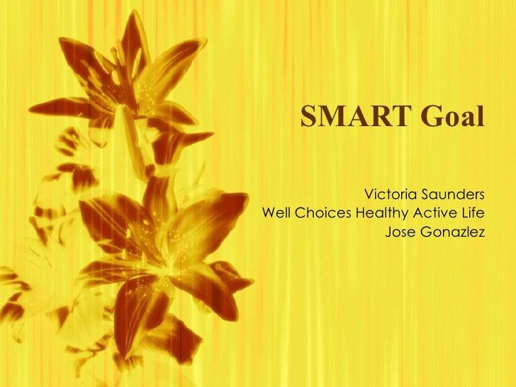 SMART Goal Victoria Saunders Well Choices Healthy Active Life Jose Gonazlez