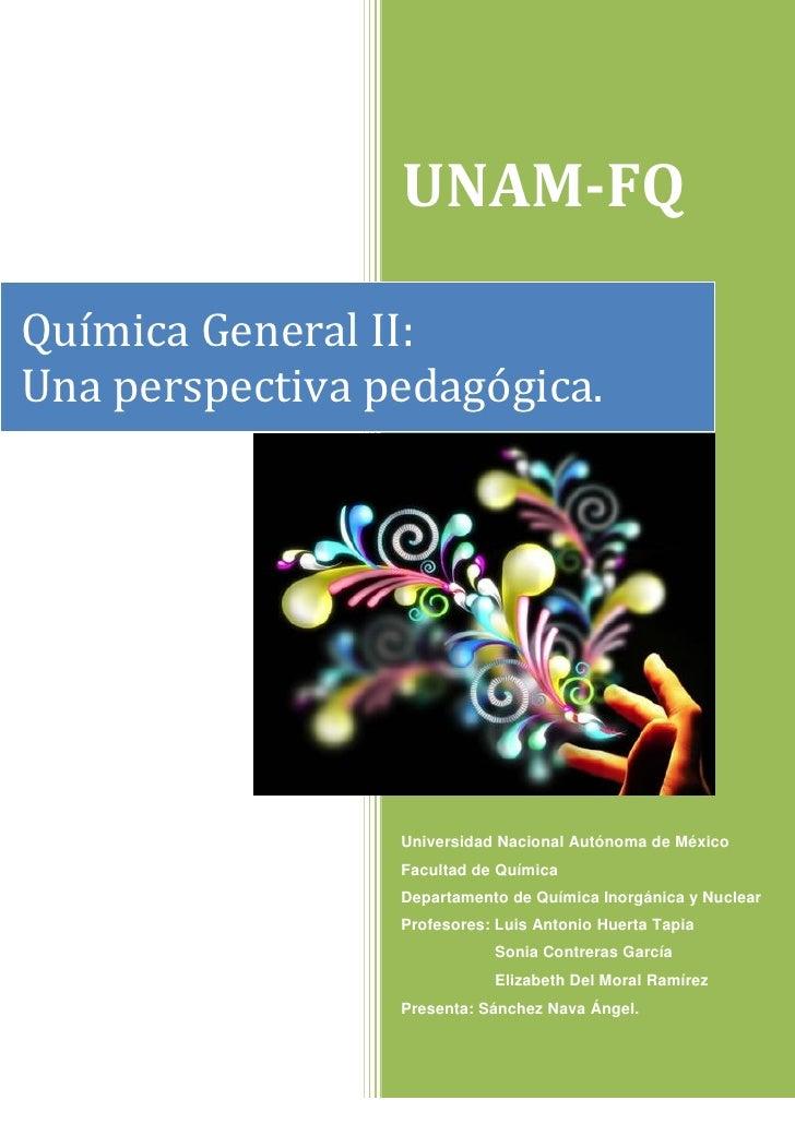 UNAM-FQ  Química General II: Una perspectiva pedagógica.                      Universidad Nacional Autónoma de México     ...