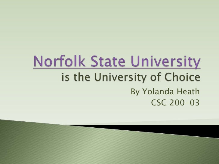 Norfolk State Universityis the University of Choice<br />By Yolanda Heath<br />CSC 200-03<br />