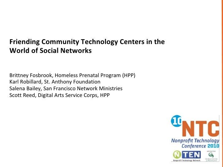 Friending Community Technology Centers in the  World of Social Networks   Brittney Fosbrook, Homeless Prenatal Program ...