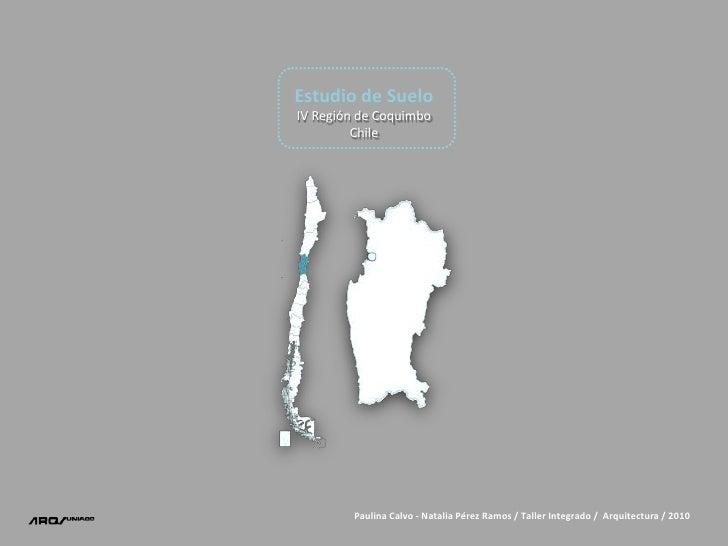 Estudio de Suelo<br />IV Región de Coquimbo <br />Chile<br />Paulina Calvo - Natalia Pérez Ramos / Taller Integrado /  Arq...