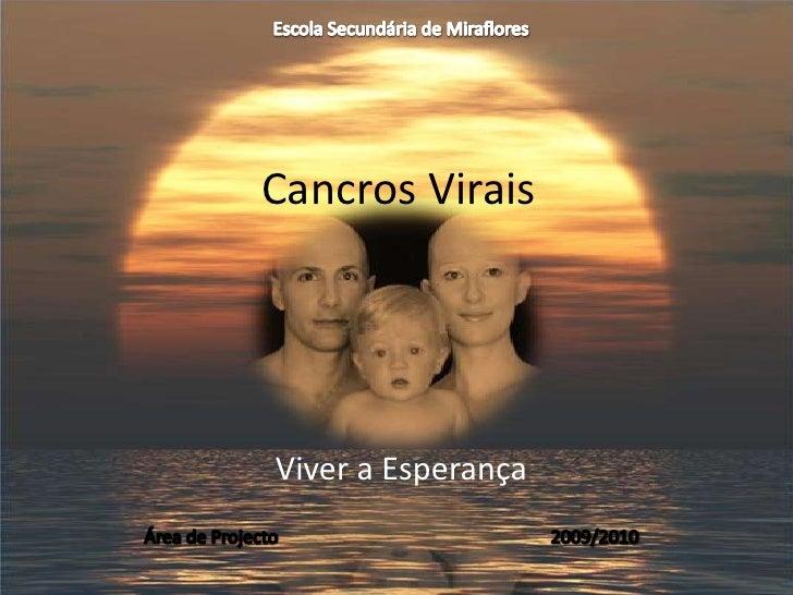 Escola Secundária de Miraflores<br />Cancros Virais<br />Viver a Esperança<br />Área de Projecto                        ...