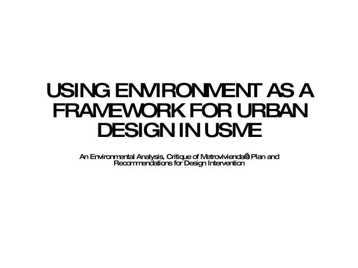 USING ENVIRONMENT AS A FRAMEWORK FOR URBAN DESIGN IN USME An Environmental Analysis, Critique of Metrovivienda's Plan and ...