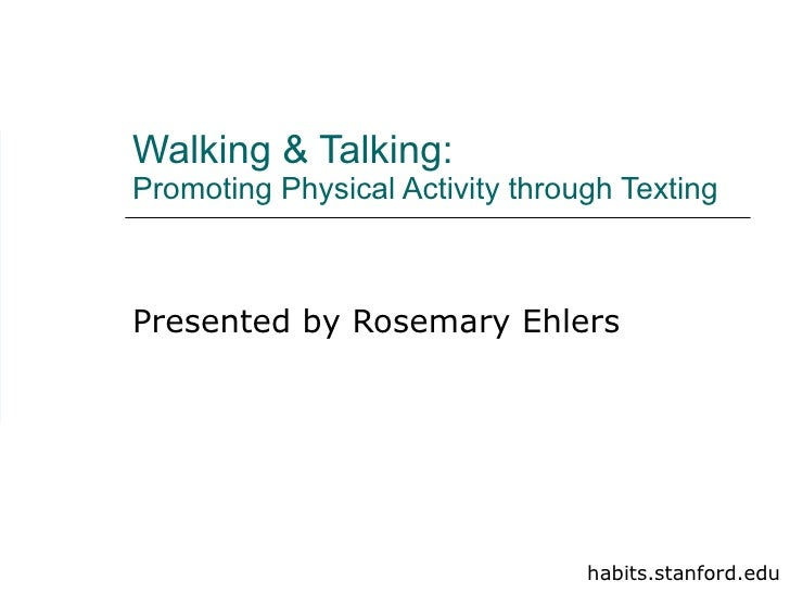 Walking & Talking: Promoting Physical Activity through Texting Presented by Rosemary Ehlers habits.stanford.edu