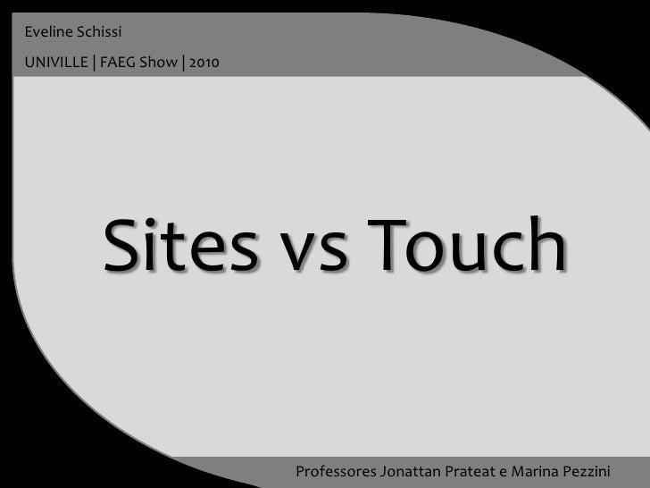 Eveline Schissi<br />UNIVILLE | FAEG Show | 2010<br />Sites vsTouch<br />Professores JonattanPrateat e Marina Pezzini<br />