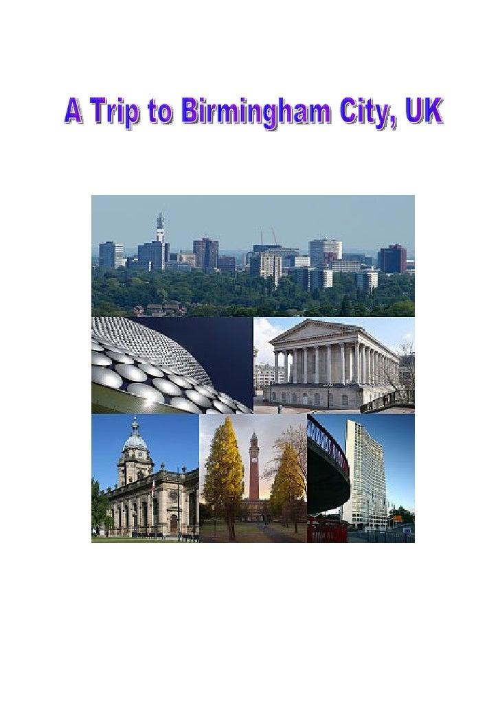 Birmingham is a city and metropolitan         borough in the West Midlands county of England. Birmingham's metropolitan ar...