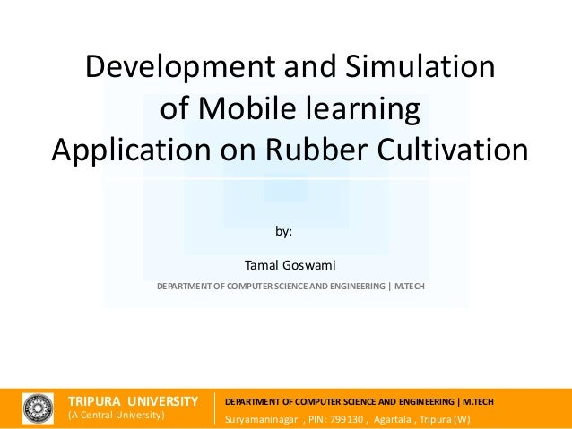 Development and Simulation of Mobile learning Application on Rubber Cultivation TRIPURA UNIVERSITY (A Central University) ...