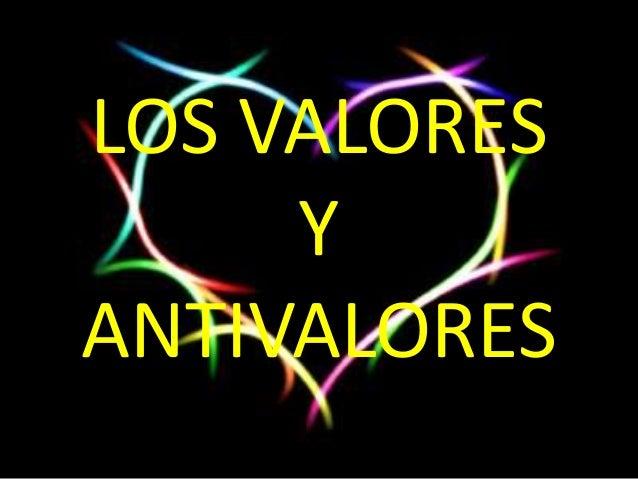 LOS VALORESY ANTIVALORES<br />