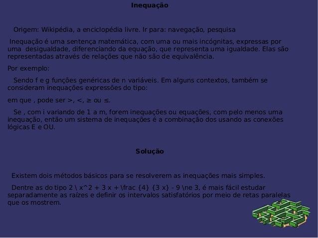 Inequação Origem: Wikipédia, a enciclopédia livre. Ir para: navegação, pesquisa Inequação é uma sentença matemática, com u...