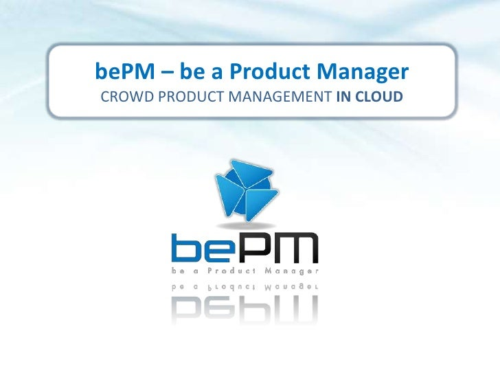 bePM – be a Product Manager<br />CROWD PRODUCT MANAGEMENT IN CLOUD<br />