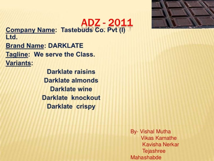 ADZ - 2011<br />Company Name:  Tastebuds Co. Pvt (I) Ltd.<br />Brand Name: DARKLATE<br />Tagline:  We serve the Class.<br ...