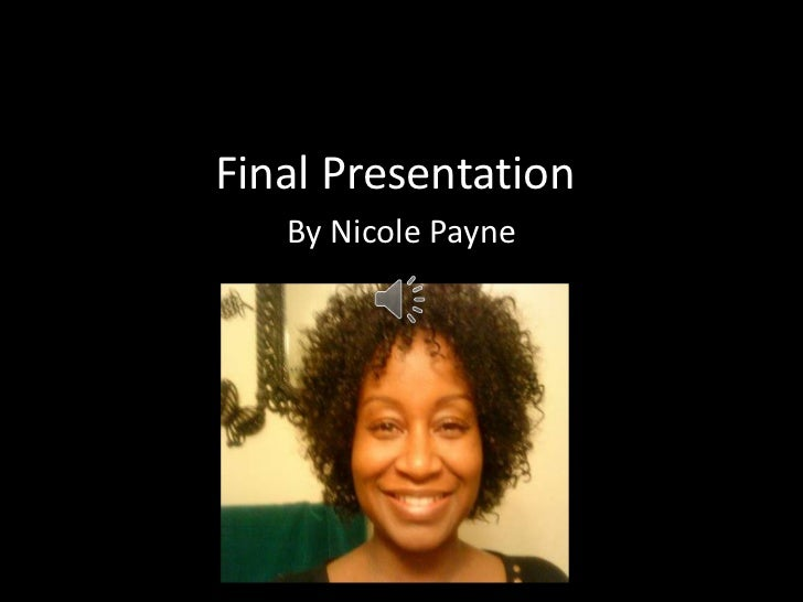 Final Presentation<br />By Nicole Payne<br />