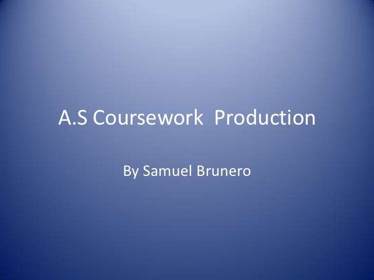 A.S Coursework  Production<br />By Samuel Brunero<br />