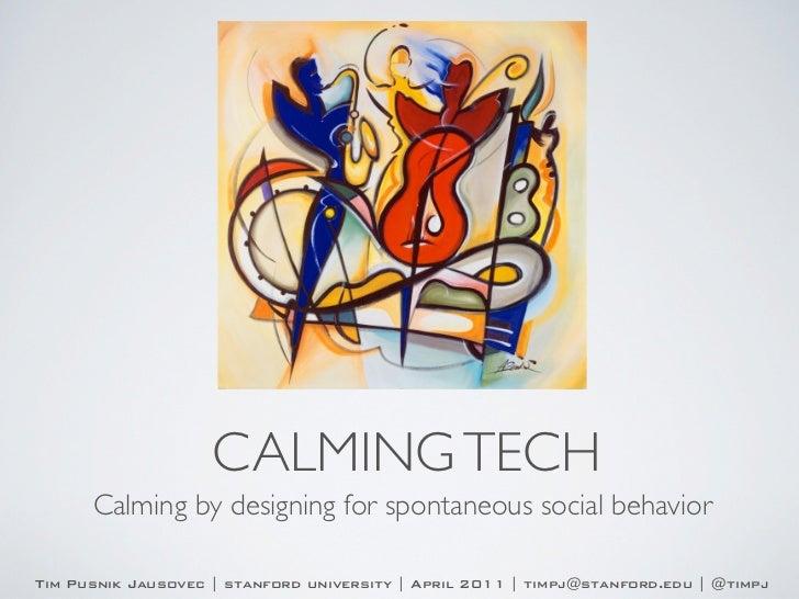 CALMING TECH      Calming by designing for spontaneous social behaviorTim Pusnik Jausovec | stanford university | April 20...