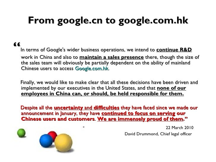google in china 2 essay Google acknowledged that the decision may well mean the closure of googlecn and its offices in china that is an understatement, given that it had to agree to censor sensitive material – such .