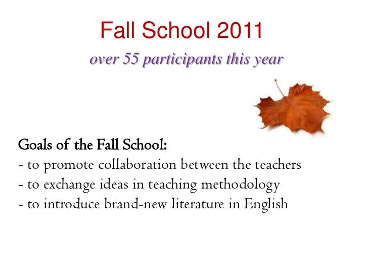 Fall School 2011           over 55 participants this yearGoals of the Fall School:- to promote collaboration between the t...