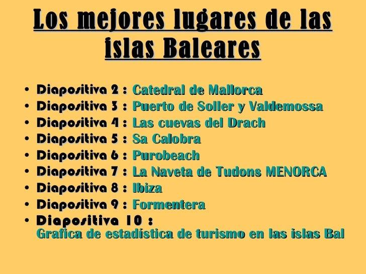 Los mejores lugares de las islas Baleares <ul><li>Diapositiva 2 :   Catedral de Mallorca </li></ul><ul><li>Diapositiva 3 :...