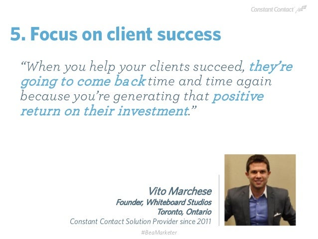 """""""When you help your clients succeed, they're going to come back time and time again because you're generating that positiv..."""